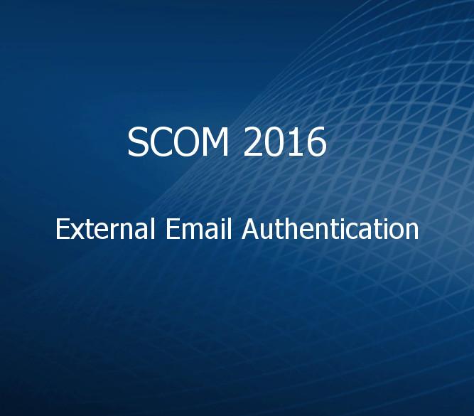 Настройка External Email Authentication в SCOM 2016