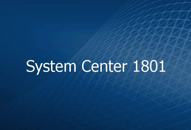 Что нового в System Center 1801?